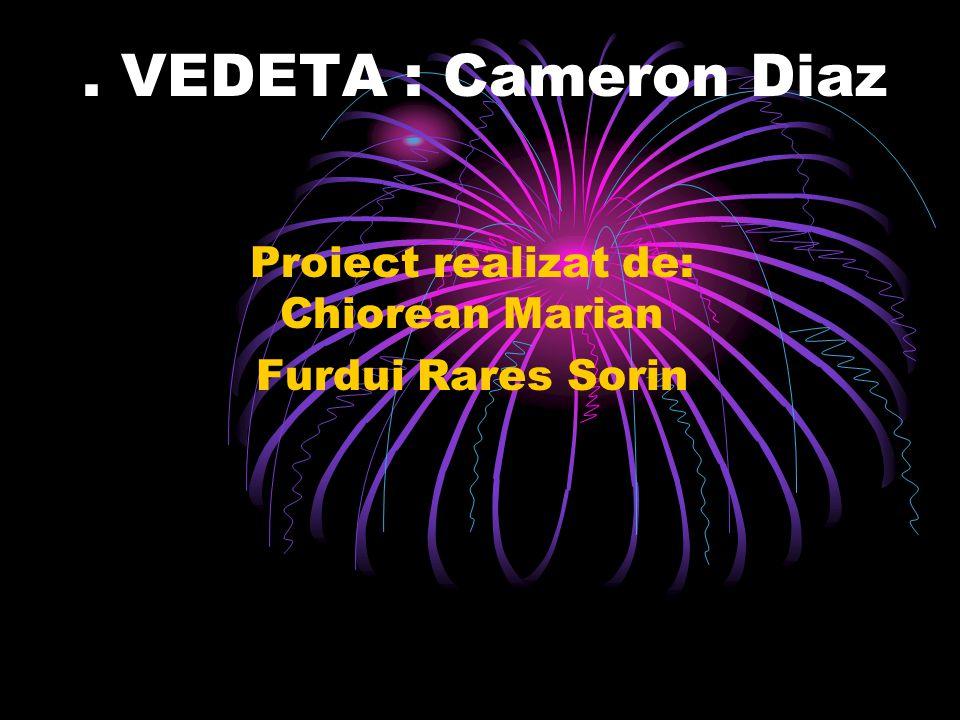 . VEDETA : Cameron Diaz Proiect realizat de: Chiorean Marian Furdui Rares Sorin