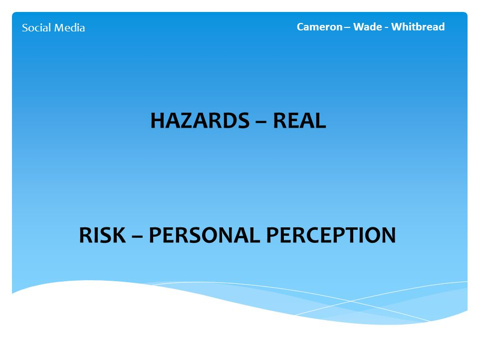 Social Media Cameron – Wade - Whitbread HAZARDS – REAL RISK – PERSONAL PERCEPTION