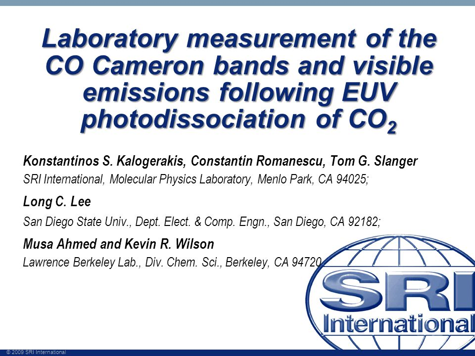 © 2009 SRI International Motivation CO 2 is an important component of the atmospheres of terrestrial planets and comets: Venus96% CO 2, 4% N 2 90 atm.