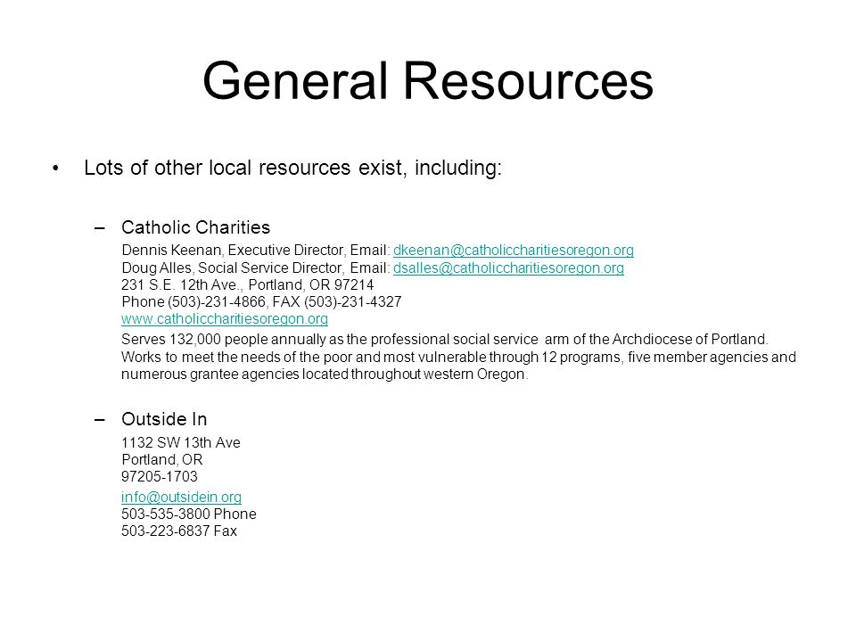 General Resources Lots of other local resources exist, including: –Catholic Charities Dennis Keenan, Executive Director, Email: dkeenan@catholiccharit