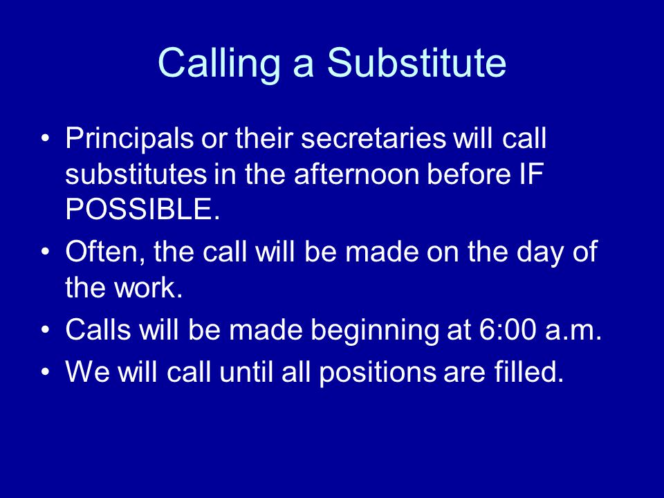 Calling a Substitute Principals or their secretaries will call substitutes in the afternoon before IF POSSIBLE.