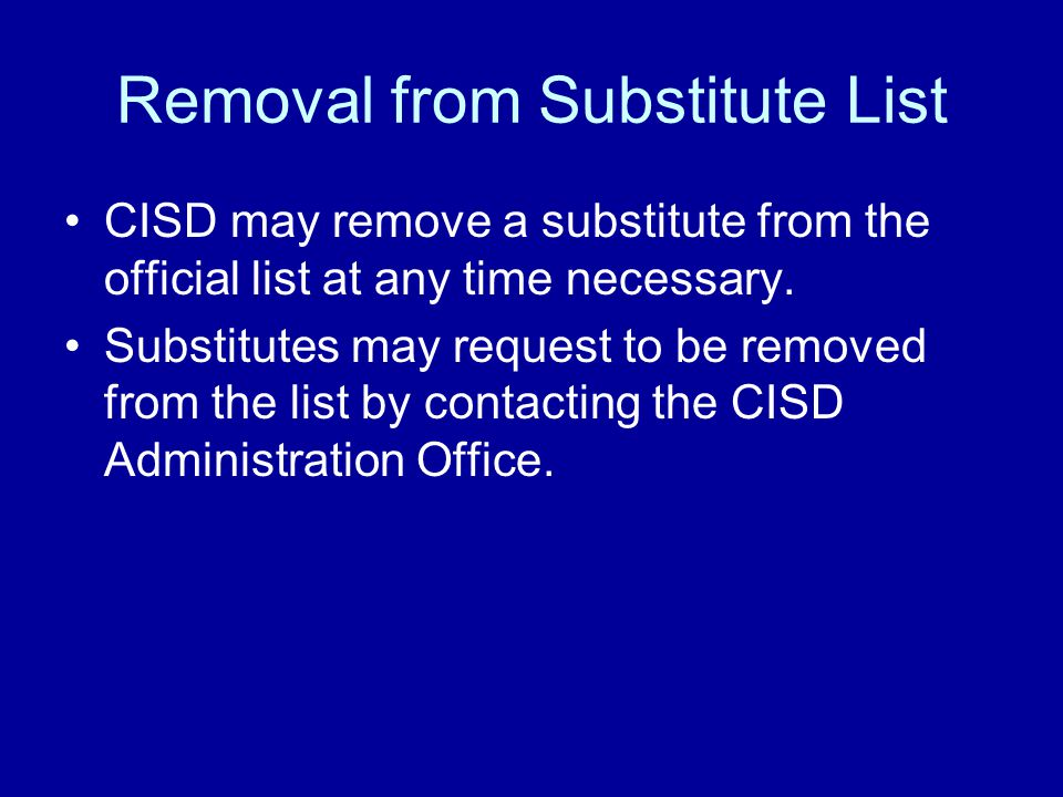 Removal from Substitute List CISD may remove a substitute from the official list at any time necessary.