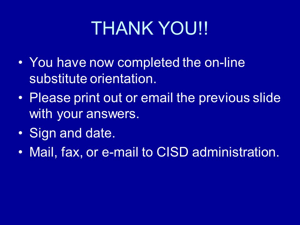 THANK YOU!.You have now completed the on-line substitute orientation.