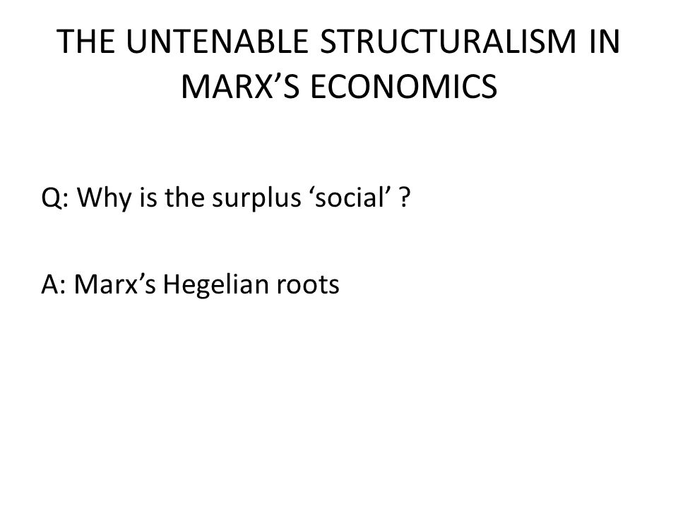 THE UNTENABLE STRUCTURALISM IN MARX'S ECONOMICS Q: Why is the surplus 'social' .