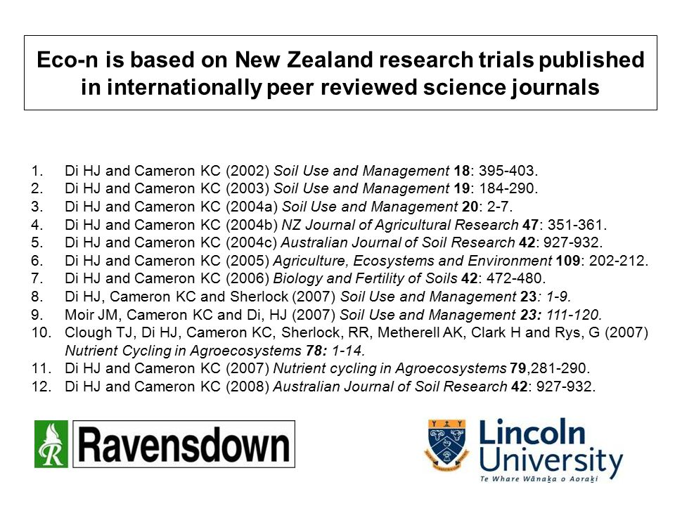 Eco-n is based on New Zealand research trials published in internationally peer reviewed science journals 1.Di HJ and Cameron KC (2002) Soil Use and Management 18: 395-403.
