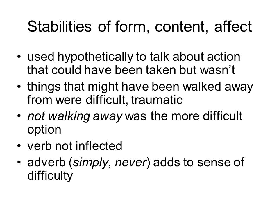 Stabilities of form, content, affect used hypothetically to talk about action that could have been taken but wasn't things that might have been walked away from were difficult, traumatic not walking away was the more difficult option verb not inflected adverb (simply, never) adds to sense of difficulty