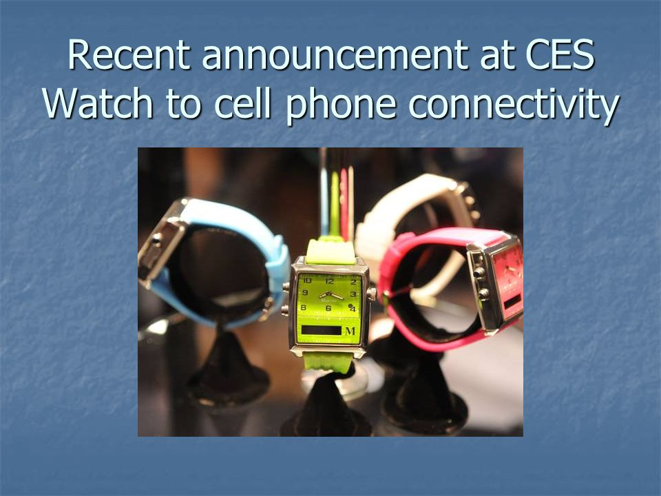 Recent announcement at CES Watch to cell phone connectivity