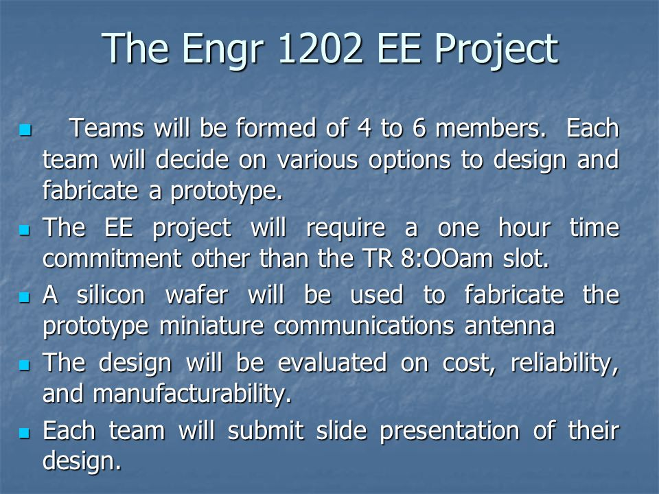 The Engr 1202 EE Project Teams will be formed of 4 to 6 members.
