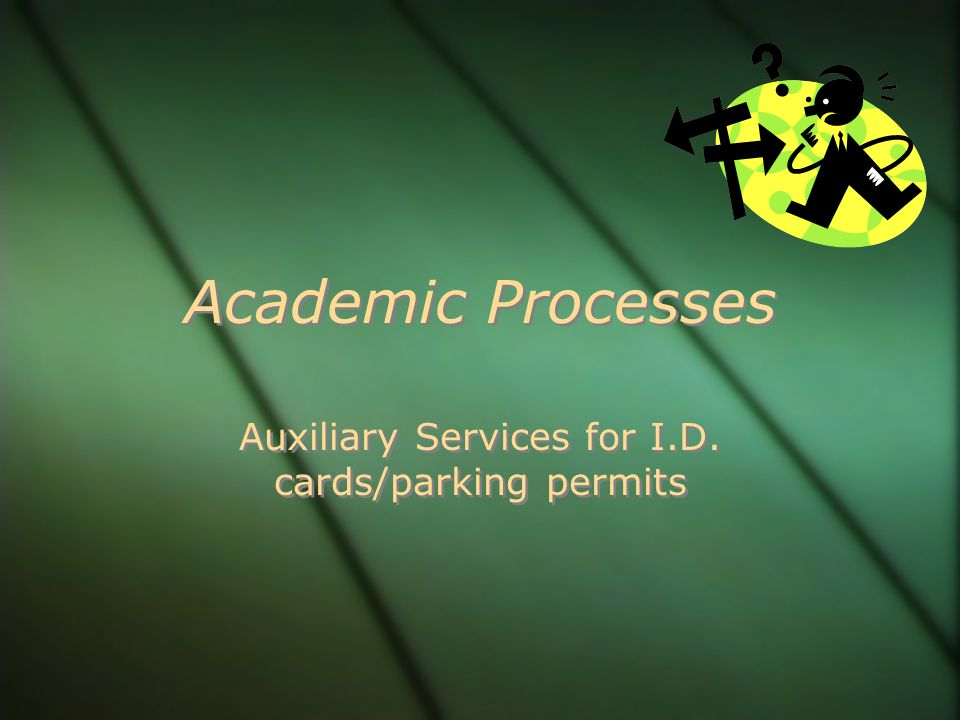 Academic Processes Auxiliary Services for I.D. cards/parking permits