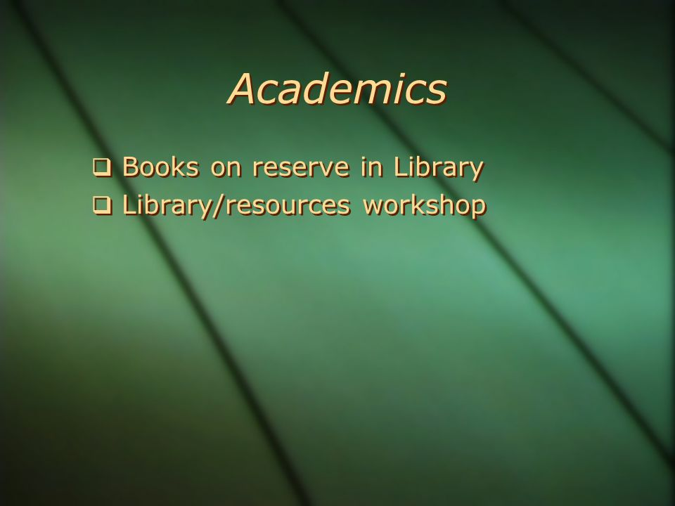 Academics  Books on reserve in Library  Library/resources workshop  Books on reserve in Library  Library/resources workshop
