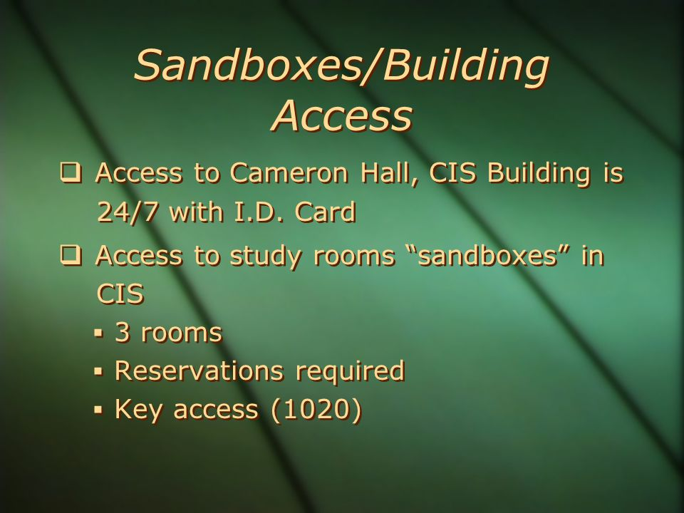 Sandboxes/Building Access  Access to Cameron Hall, CIS Building is 24/7 with I.D.