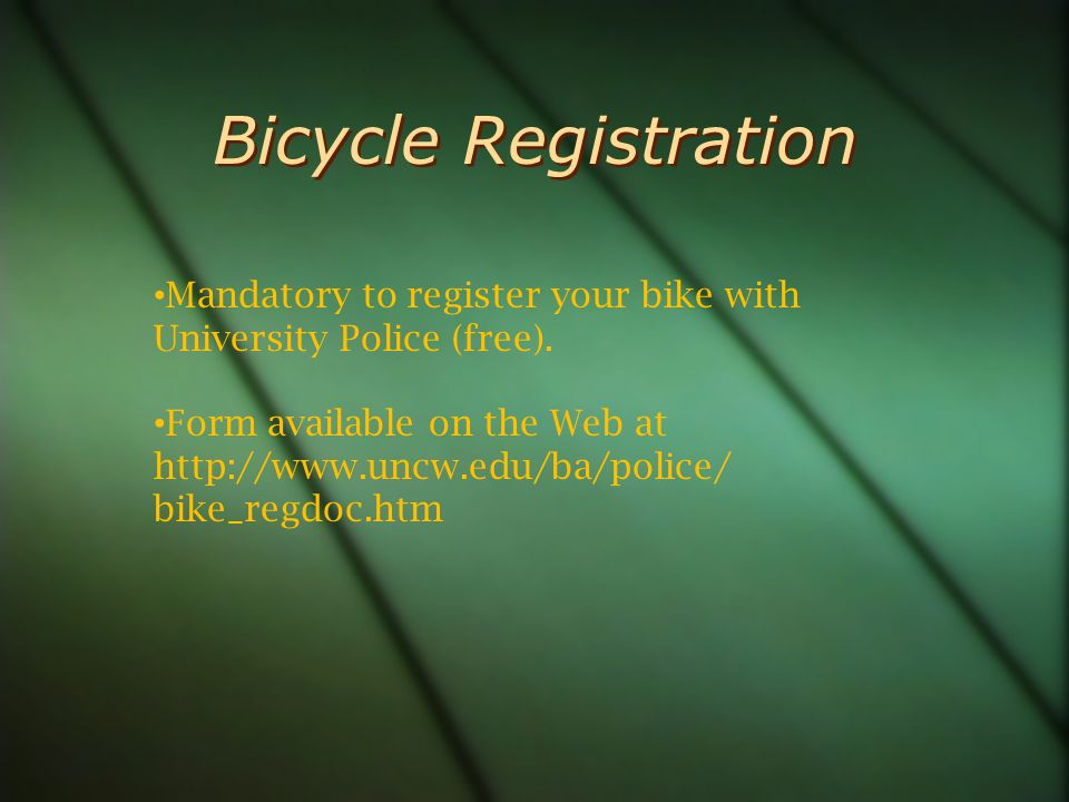Bicycle Registration Mandatory to register your bike with University Police (free).