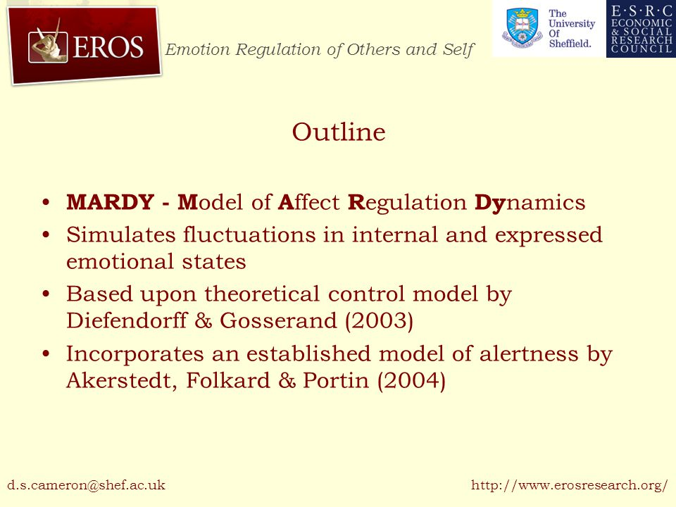 Emotion Regulation of Others and Self http://www.erosresearch.org/ Future Work Further validation against collected data –Diary data from couples Development of model predictions –Contrary to expectations greater variation in expression with strict display rules.