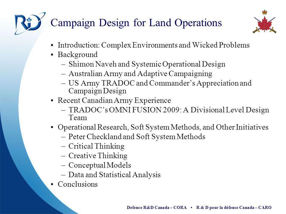 Defence R&D Canada – CORA R & D pour la défense Canada – CARO Some Other Tools Associated with Operational Research Critical Thinking –Devil's Advocates and Red Teaming –'Everyone's a Critic' Creative Thinking –Learning Organizations –Example: Edward de Bono's Six Thinking Hats Conceptual Models –Influence Diagrams and System Dynamics Modelling –Social Network Analysis