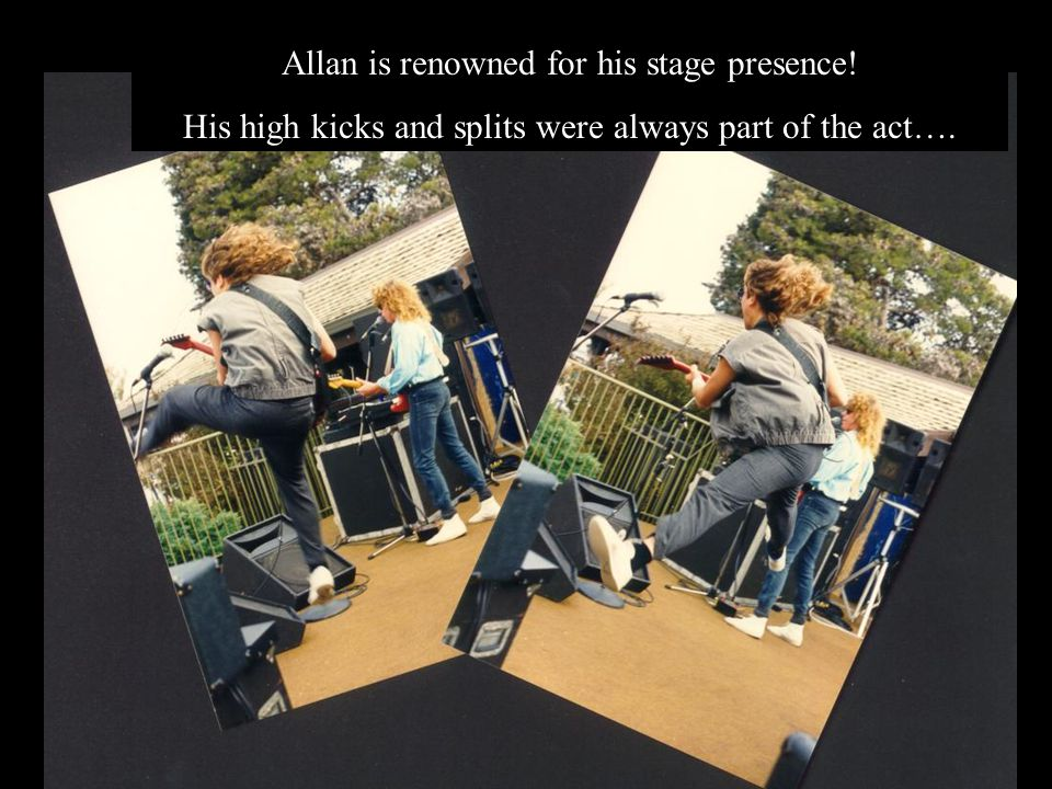 Allan is renowned for his stage presence! His high kicks and splits were always part of the act….