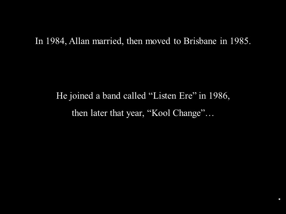 In 1984, Allan married, then moved to Brisbane in 1985.
