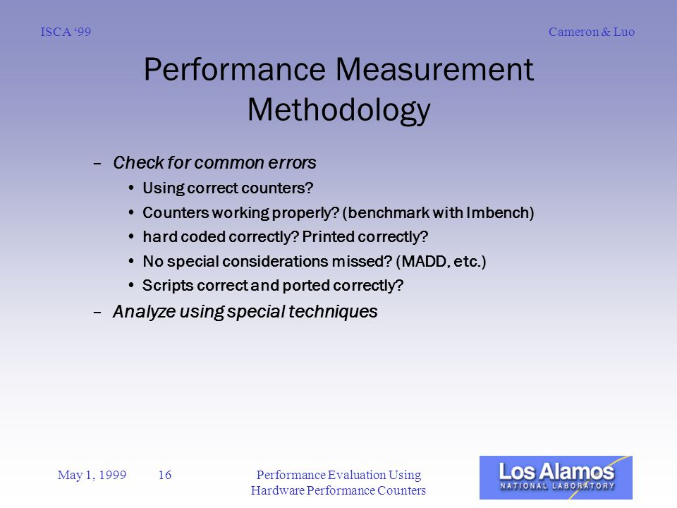 Cameron & LuoISCA '99 May 1, 1999 16Performance Evaluation Using Hardware Performance Counters Performance Measurement Methodology –Check for common errors Using correct counters.