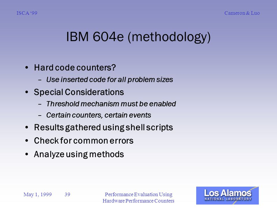 Cameron & LuoISCA '99 May 1, 1999 39Performance Evaluation Using Hardware Performance Counters IBM 604e (methodology) Hard code counters.