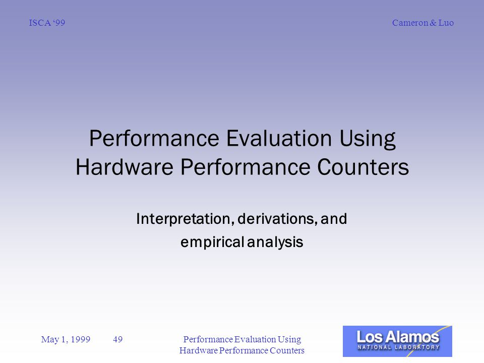 Cameron & LuoISCA '99 May 1, 1999 49Performance Evaluation Using Hardware Performance Counters Interpretation, derivations, and empirical analysis