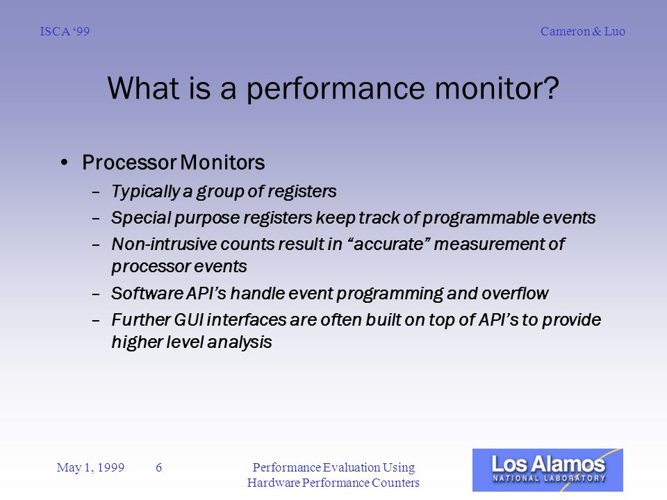 Cameron & LuoISCA '99 May 1, 1999 6Performance Evaluation Using Hardware Performance Counters What is a performance monitor.