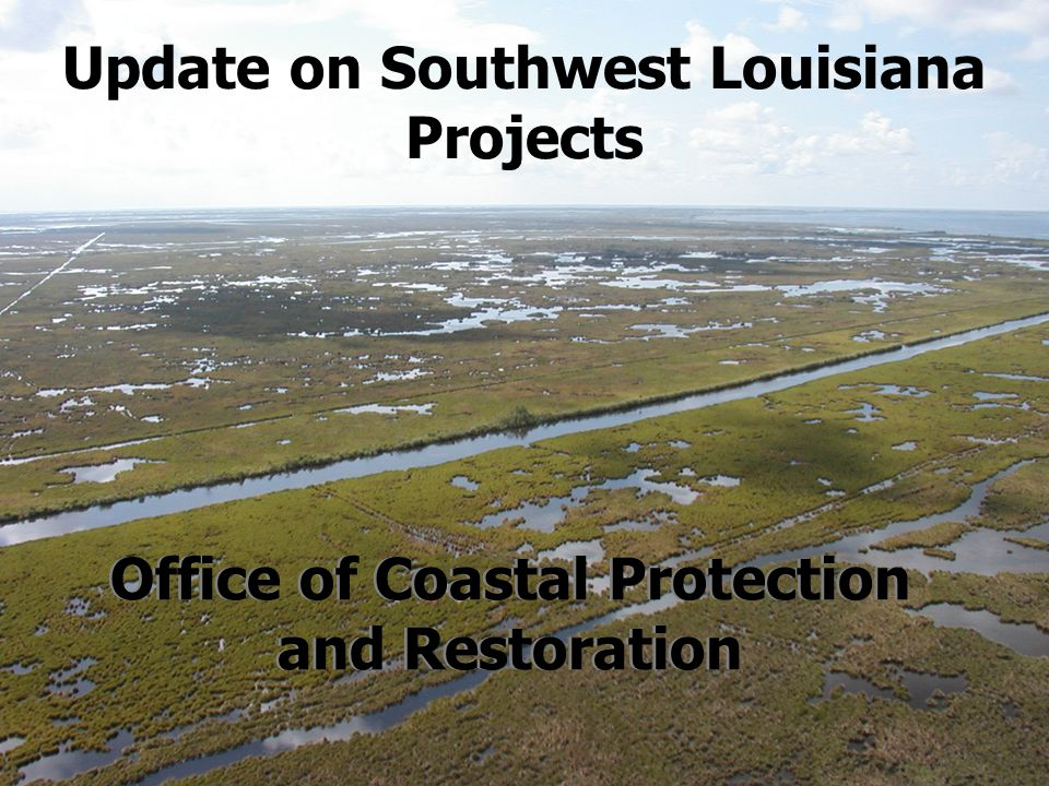 Presentation Overview Programs/Funding Sources CWPPRACIAP State Surplus WRDA Project Status Recently completed Construction phase Design phase Feasibility Study – Southwest Louisiana Parish implemented CIAP projects