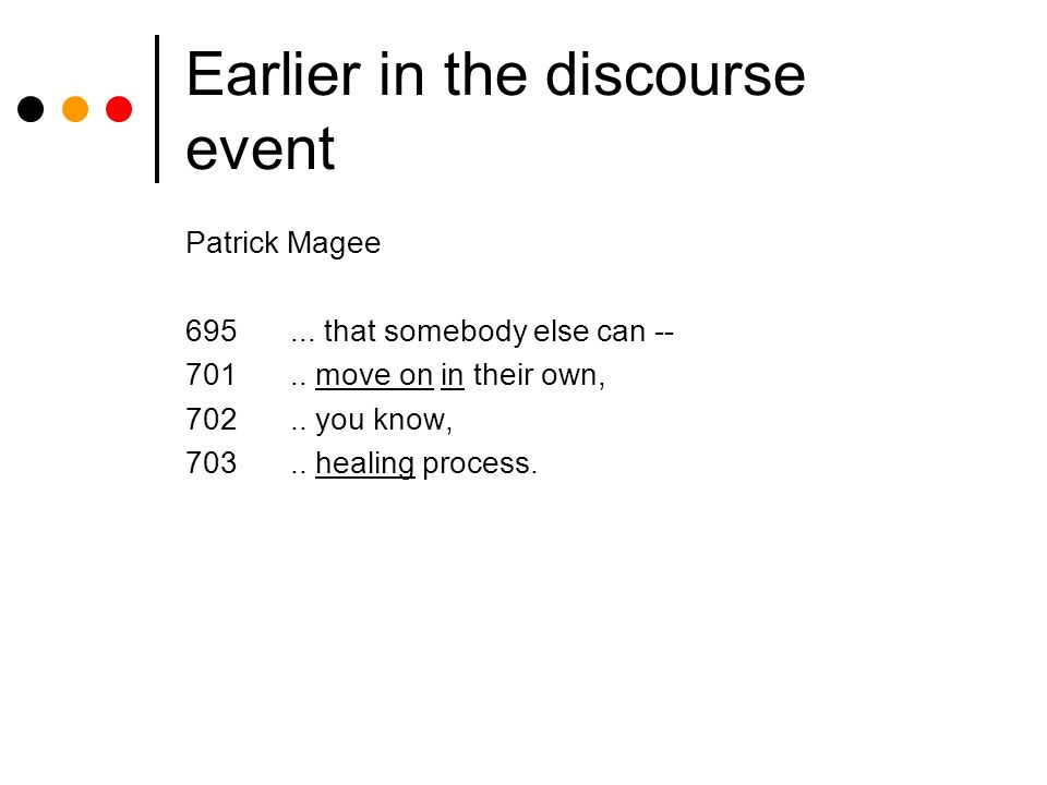 Earlier in the discourse event Patrick Magee 695... that somebody else can -- 701.. move on in their own, 702.. you know, 703.. healing process.
