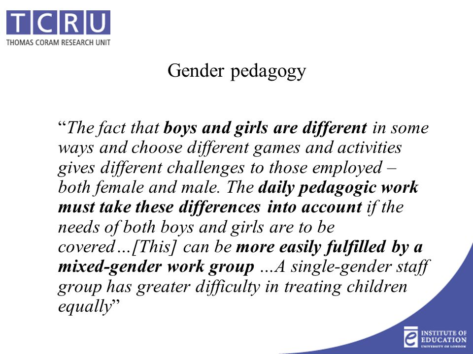 "Gender pedagogy ""The fact that boys and girls are different in some ways and choose different games and activities gives different challenges to those"