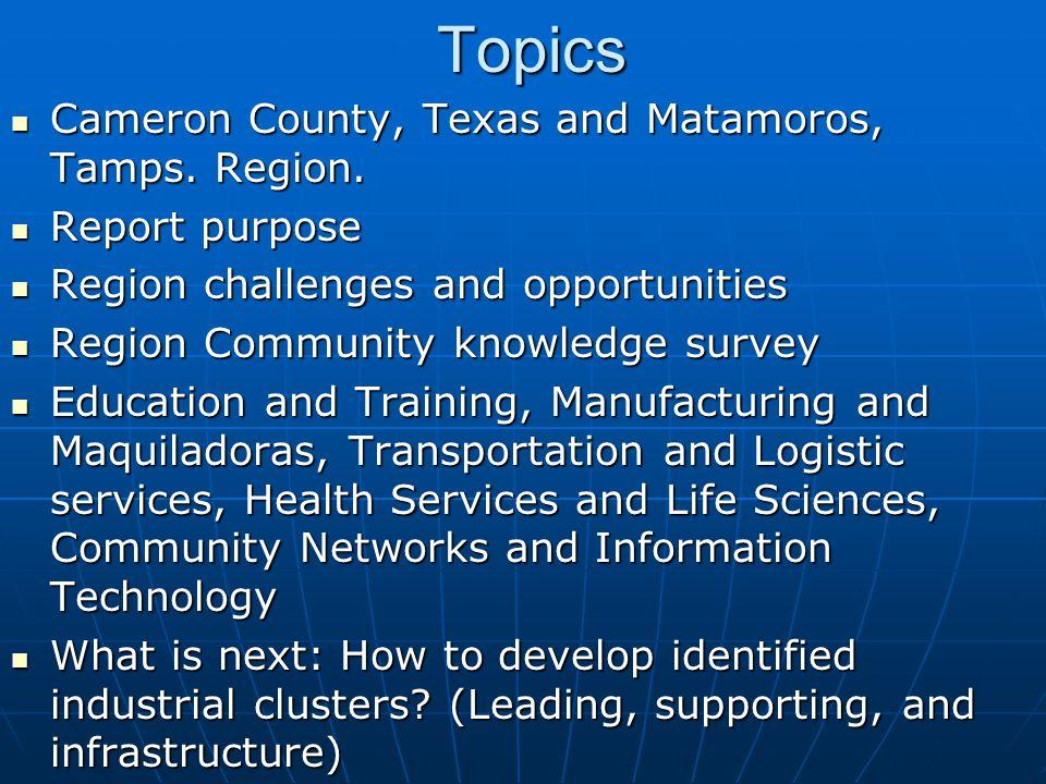 Topics Cameron County, Texas and Matamoros, Tamps. Region. Cameron County, Texas and Matamoros, Tamps. Region. Report purpose Report purpose Region ch