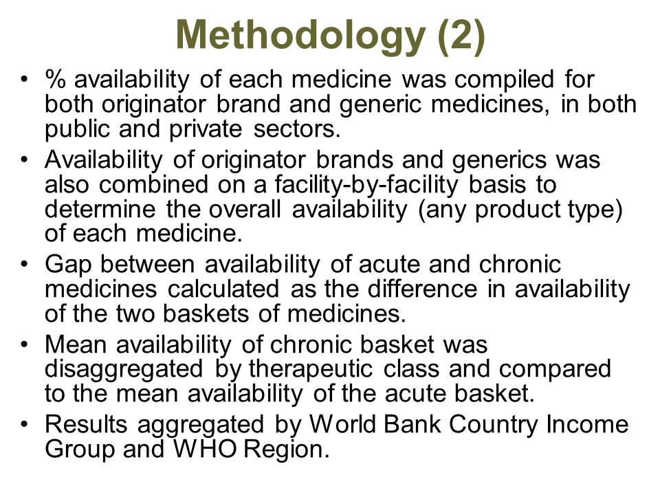 Methodology (2) % availability of each medicine was compiled for both originator brand and generic medicines, in both public and private sectors.