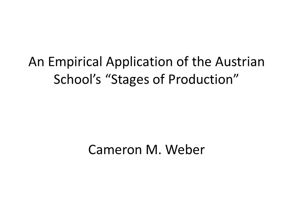 An Empirical Application of the Austrian School's Stages of Production Cameron M. Weber