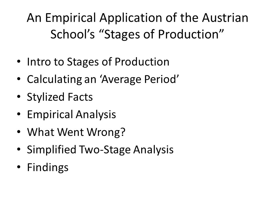 An Empirical Application of the Austrian School's Stages of Production Intro to Stages of Production Calculating an 'Average Period' Stylized Facts Empirical Analysis What Went Wrong.