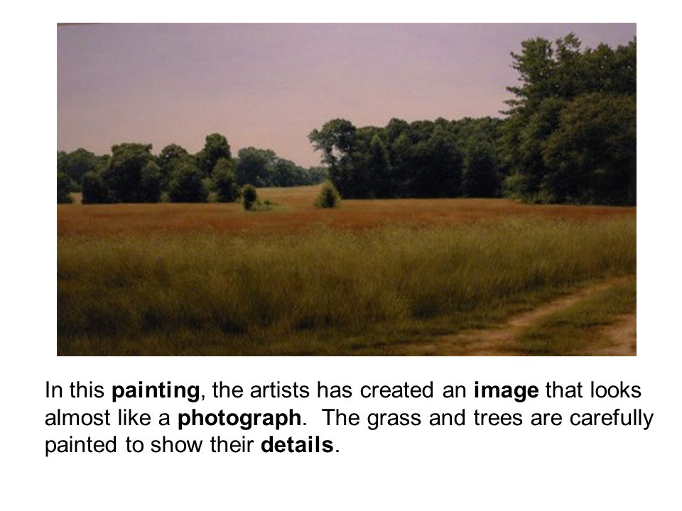 In this painting, the artists has created an image that looks almost like a photograph. The grass and trees are carefully painted to show their detail