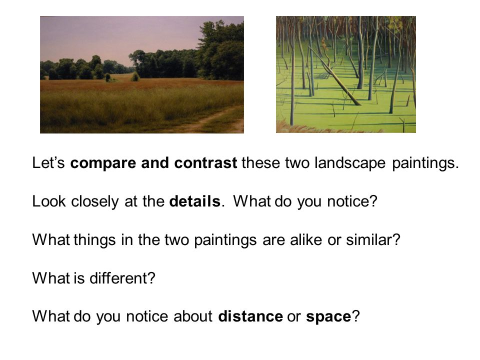 Let's compare and contrast these two landscape paintings. Look closely at the details. What do you notice? What things in the two paintings are alike
