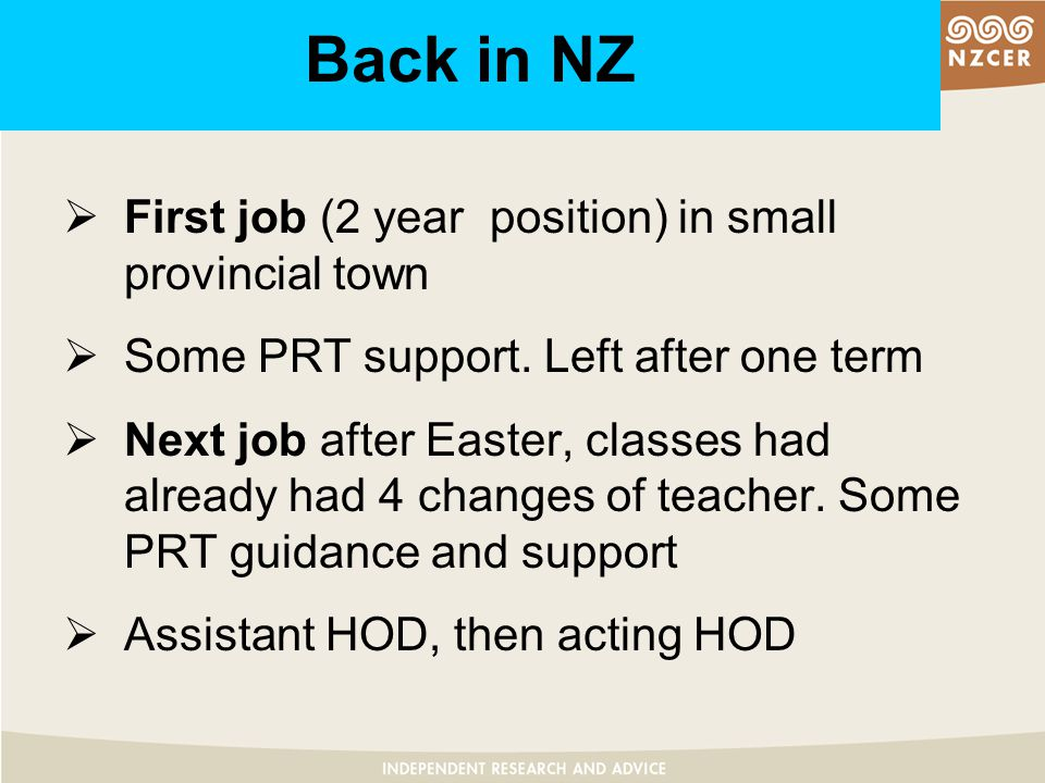 Back in NZ  First job (2 year position) in small provincial town  Some PRT support.