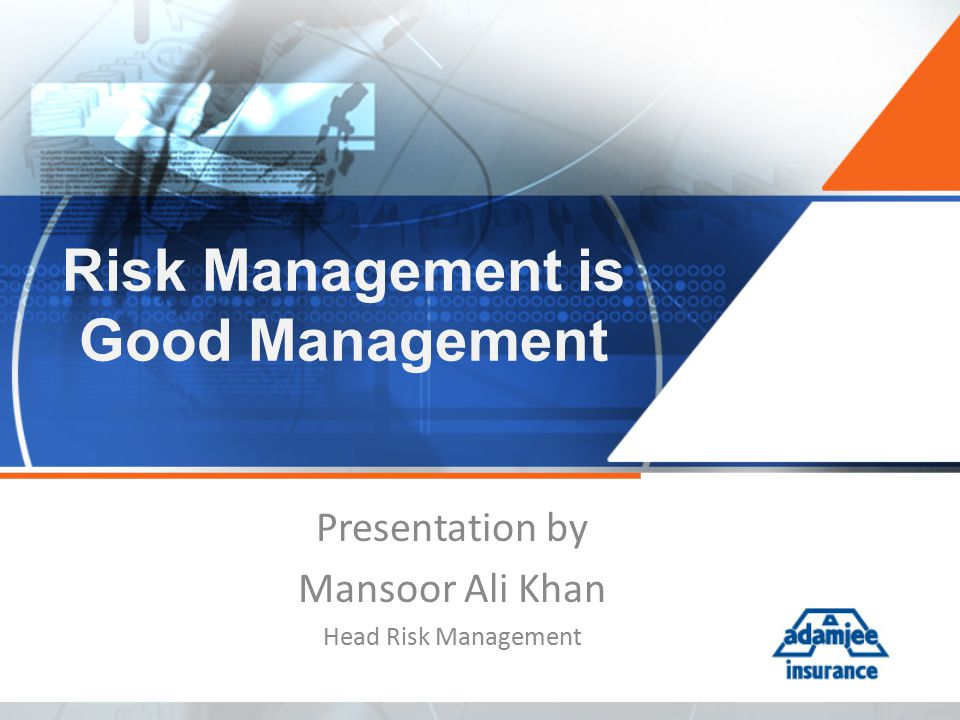 Risk Management is Good Management Presentation by Mansoor Ali Khan Head Risk Management
