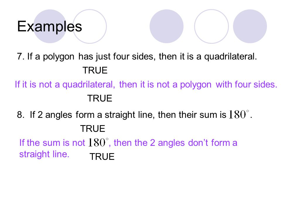 Examples 7. If a polygon has just four sides, then it is a quadrilateral.