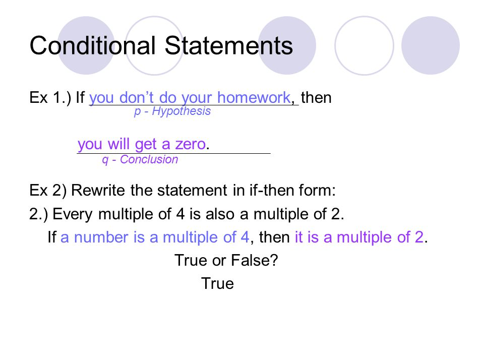 Conditional Statements Ex 1.) If you don't do your homework, then you will get a zero.