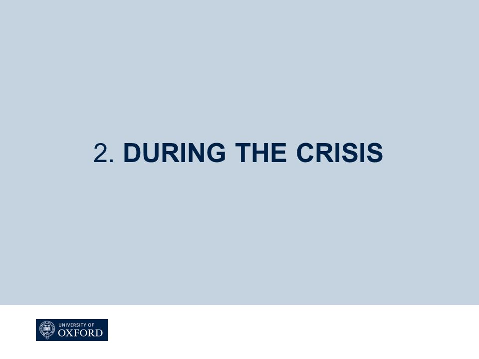 2. DURING THE CRISIS