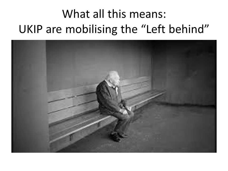 What all this means: UKIP are mobilising the Left behind