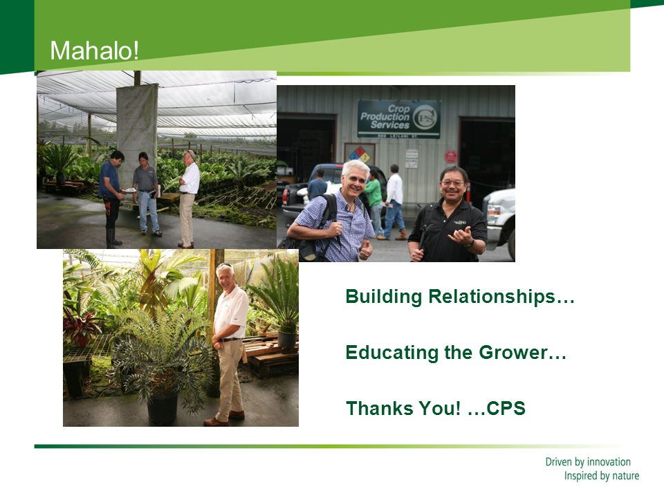Mahalo! Building Relationships… Educating the Grower… Thanks You! …CPS