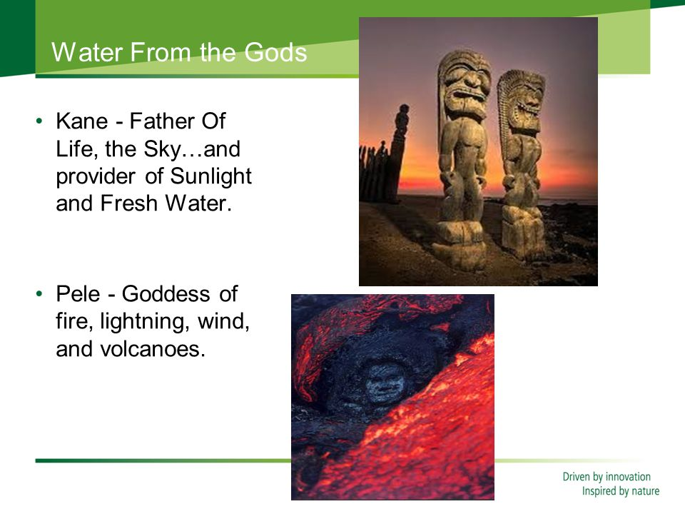 Water From the Gods Kane - Father Of Life, the Sky…and provider of Sunlight and Fresh Water.