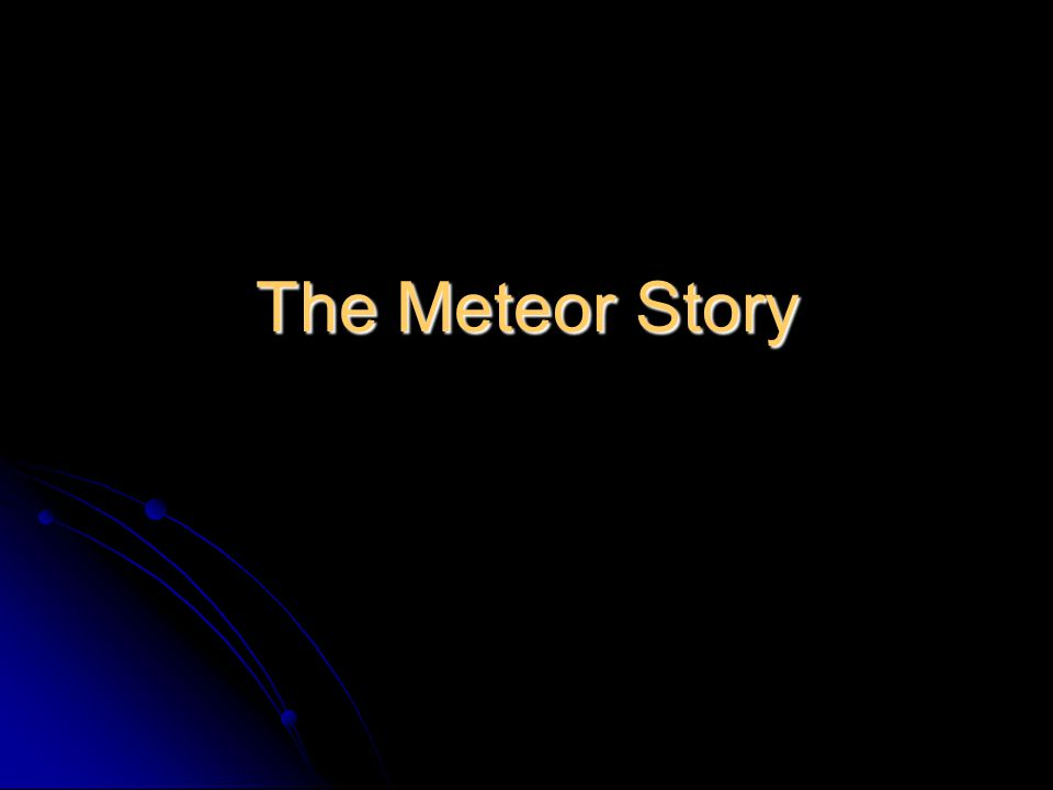 The Meteor Story