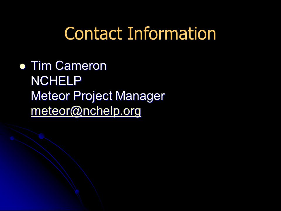 Tim Cameron NCHELP Meteor Project Manager meteor@nchelp.org Tim Cameron NCHELP Meteor Project Manager meteor@nchelp.org meteor@nchelp.org Contact Info