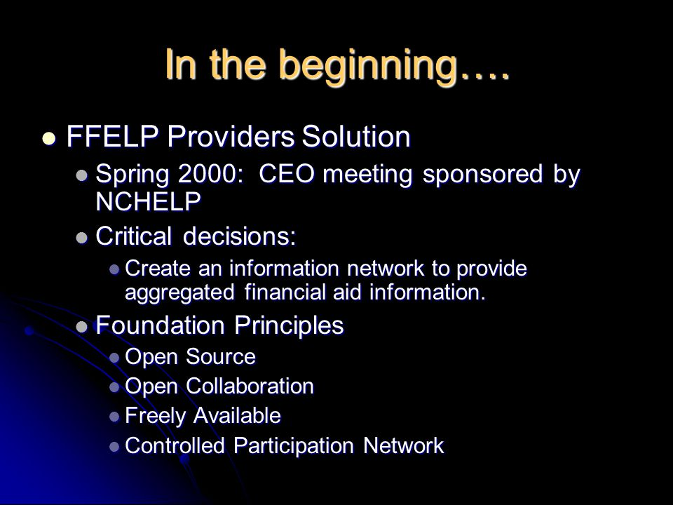 In the beginning…. FFELP Providers Solution FFELP Providers Solution Spring 2000: CEO meeting sponsored by NCHELP Spring 2000: CEO meeting sponsored b
