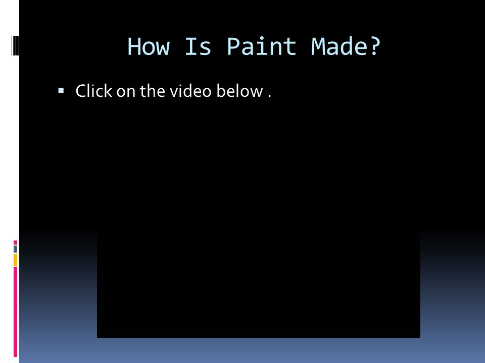How Is Paint Made?  Click on the video below.