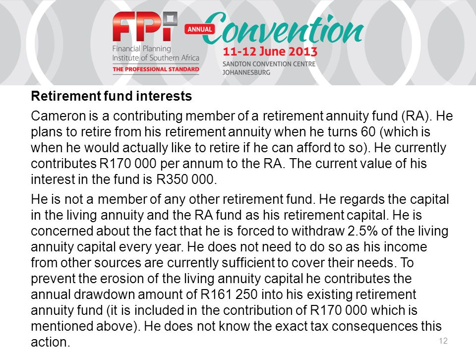 12 Retirement fund interests Cameron is a contributing member of a retirement annuity fund (RA).
