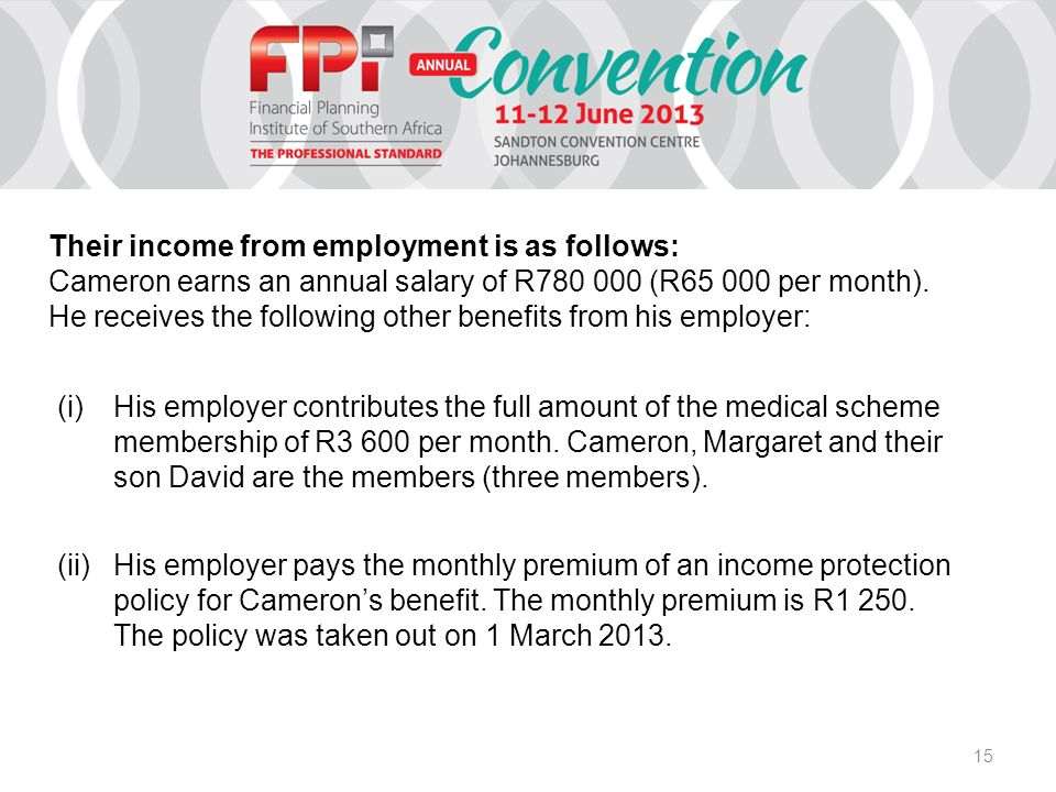15 (i)His employer contributes the full amount of the medical scheme membership of R3 600 per month.