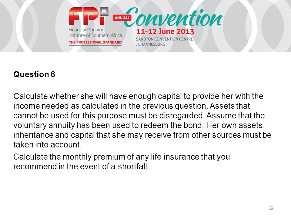 32 Question 6 Calculate whether she will have enough capital to provide her with the income needed as calculated in the previous question.