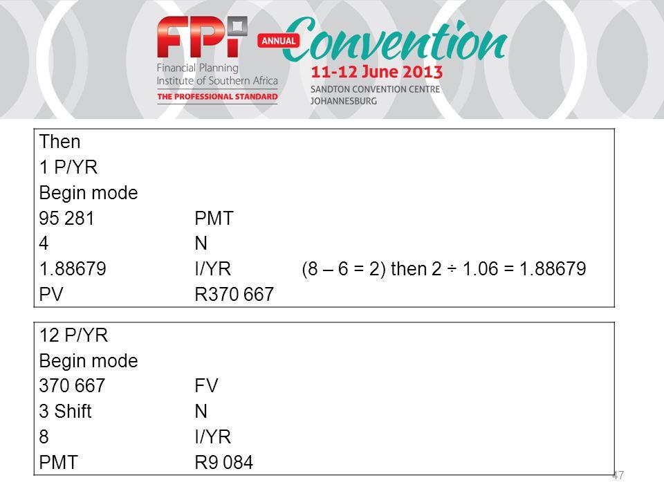 47 Then 1 P/YR Begin mode 95 281PMT 4N 1.88679I/YR(8 – 6 = 2) then 2 ÷ 1.06 = 1.88679 PVR370 667 12 P/YR Begin mode 370 667FV 3 ShiftN 8I/YR PMTR9 084