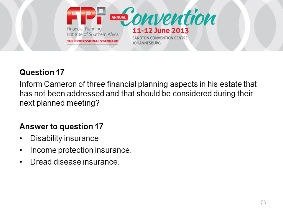 50 Question 17 Inform Cameron of three financial planning aspects in his estate that has not been addressed and that should be considered during their next planned meeting.